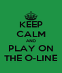 KEEP CALM AND PLAY ON THE O-LINE - Personalised Poster A4 size