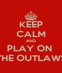 KEEP CALM AND PLAY ON  THE OUTLAWS - Personalised Poster A4 size