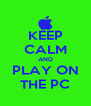 KEEP CALM AND PLAY ON THE PC - Personalised Poster A4 size