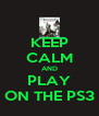 KEEP CALM AND PLAY ON THE PS3 - Personalised Poster A4 size