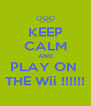 KEEP CALM AND PLAY ON  THE Wii !!!!!! - Personalised Poster A4 size