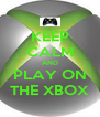 KEEP CALM AND PLAY ON THE XBOX - Personalised Poster A4 size