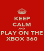 KEEP CALM AND PLAY ON THE XBOX 360 - Personalised Poster A4 size