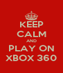 KEEP CALM AND PLAY ON XBOX 360 - Personalised Poster A4 size