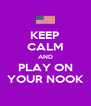 KEEP CALM AND PLAY ON YOUR NOOK - Personalised Poster A4 size