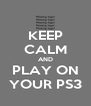 KEEP CALM AND PLAY ON YOUR PS3 - Personalised Poster A4 size