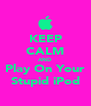 KEEP CALM AND Play On Your Stupid iPod - Personalised Poster A4 size