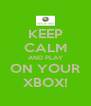 KEEP CALM AND PLAY ON YOUR XBOX! - Personalised Poster A4 size