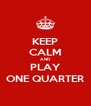 KEEP CALM AND PLAY ONE QUARTER - Personalised Poster A4 size