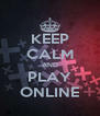 KEEP CALM AND PLAY ONLINE - Personalised Poster A4 size