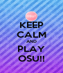 KEEP CALM AND PLAY OSU!! - Personalised Poster A4 size