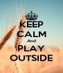 KEEP CALM And PLAY OUTSIDE - Personalised Poster A4 size
