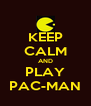 KEEP CALM AND PLAY PAC-MAN - Personalised Poster A4 size