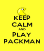KEEP CALM AND PLAY PACKMAN - Personalised Poster A4 size