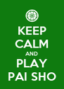 KEEP CALM AND PLAY PAI SHO - Personalised Poster A4 size
