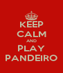 KEEP CALM AND PLAY PANDEIRO - Personalised Poster A4 size