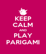 KEEP CALM AND PLAY PARIGAMI - Personalised Poster A4 size