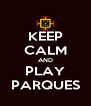 KEEP CALM AND PLAY PARQUES - Personalised Poster A4 size