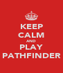 KEEP CALM AND PLAY PATHFINDER - Personalised Poster A4 size