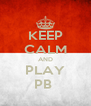 KEEP CALM AND PLAY PB  - Personalised Poster A4 size