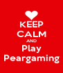 KEEP CALM AND Play Peargaming - Personalised Poster A4 size