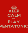 KEEP CALM AND PLAY PENTATONIC - Personalised Poster A4 size