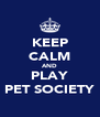 KEEP CALM AND PLAY PET SOCIETY - Personalised Poster A4 size