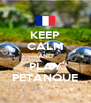 KEEP CALM AND PLAY PETANQUE - Personalised Poster A4 size