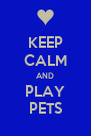 KEEP CALM AND PLAY PETS - Personalised Poster A4 size