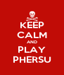 KEEP CALM AND PLAY PHERSU - Personalised Poster A4 size