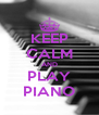KEEP CALM AND PLAY PIANO - Personalised Poster A4 size