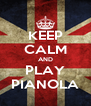 KEEP CALM AND PLAY PIANOLA - Personalised Poster A4 size