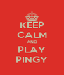 KEEP CALM AND PLAY PINGY - Personalised Poster A4 size
