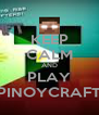 KEEP CALM AND PLAY PINOYCRAFT - Personalised Poster A4 size