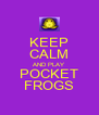 KEEP CALM AND PLAY POCKET FROGS - Personalised Poster A4 size