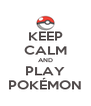 KEEP CALM AND PLAY POKÉMON - Personalised Poster A4 size