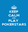 KEEP CALM AND PLAY  POKERSTARS - Personalised Poster A4 size