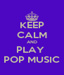 KEEP CALM AND PLAY  POP MUSIC - Personalised Poster A4 size