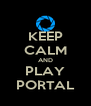 KEEP CALM AND PLAY PORTAL - Personalised Poster A4 size
