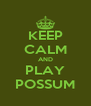 KEEP CALM AND PLAY POSSUM - Personalised Poster A4 size