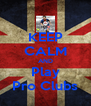 KEEP CALM AND Play Pro Clubs - Personalised Poster A4 size