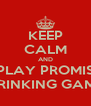 KEEP CALM AND PLAY PROMIS DRINKING GAME - Personalised Poster A4 size