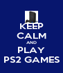 KEEP CALM AND PLAY PS2 GAMES - Personalised Poster A4 size
