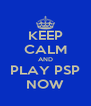 KEEP CALM AND PLAY PSP NOW - Personalised Poster A4 size