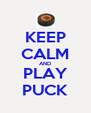 KEEP CALM AND PLAY PUCK - Personalised Poster A4 size