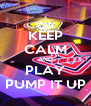KEEP CALM AND PLAY PUMP IT UP - Personalised Poster A4 size