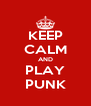 KEEP CALM AND PLAY PUNK - Personalised Poster A4 size
