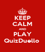 KEEP CALM AND PLAY QuizDuello  - Personalised Poster A4 size