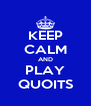 KEEP CALM AND PLAY QUOITS - Personalised Poster A4 size