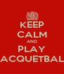 KEEP CALM AND PLAY RACQUETBALL - Personalised Poster A4 size